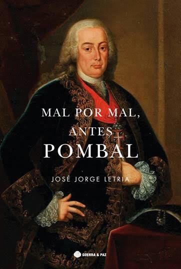 Livros | Mal Por Mal Antes Pombal – Quem foi afinal o Marquês de Pombal?