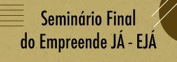 Seminário Final do Programa «Empreende Já» | 9 de julho – Auditório Municipal Almeida Garrett – Jardim do Palácio de Cristal – Porto