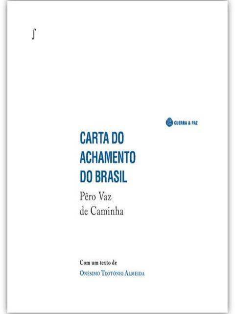 Carta do Achamento do Brasil, de Pêro Vaz de Caminha. Em português actualizado e com prefácio de Onésimo Teotónio Almeida
