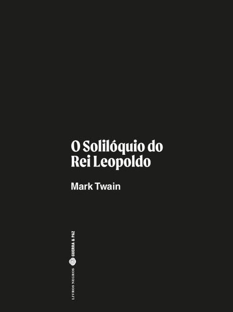 Livros | O Solilóquio do Rei Leopoldo: Mark Twain dá à tragédia do Estado Livre do Congo com as cores da sátira. Obra-prima.