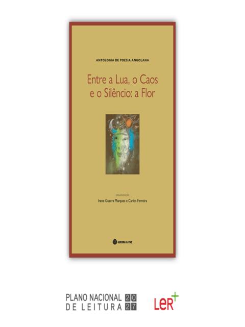 Livros | Entre a Lua, o Caos e o Silêncio: a Flor, a mais completa antologia de poesia angolana é recomendada pelo Plano Nacional de Leitura