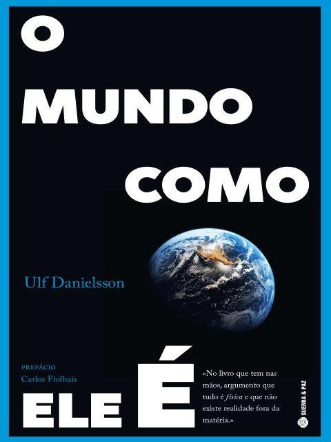 Livros | O Mundo como Ele É: Obra do físico sueco Ulf Danielsson é publicada em Portugal com prefácio de Carlos Fiolhais